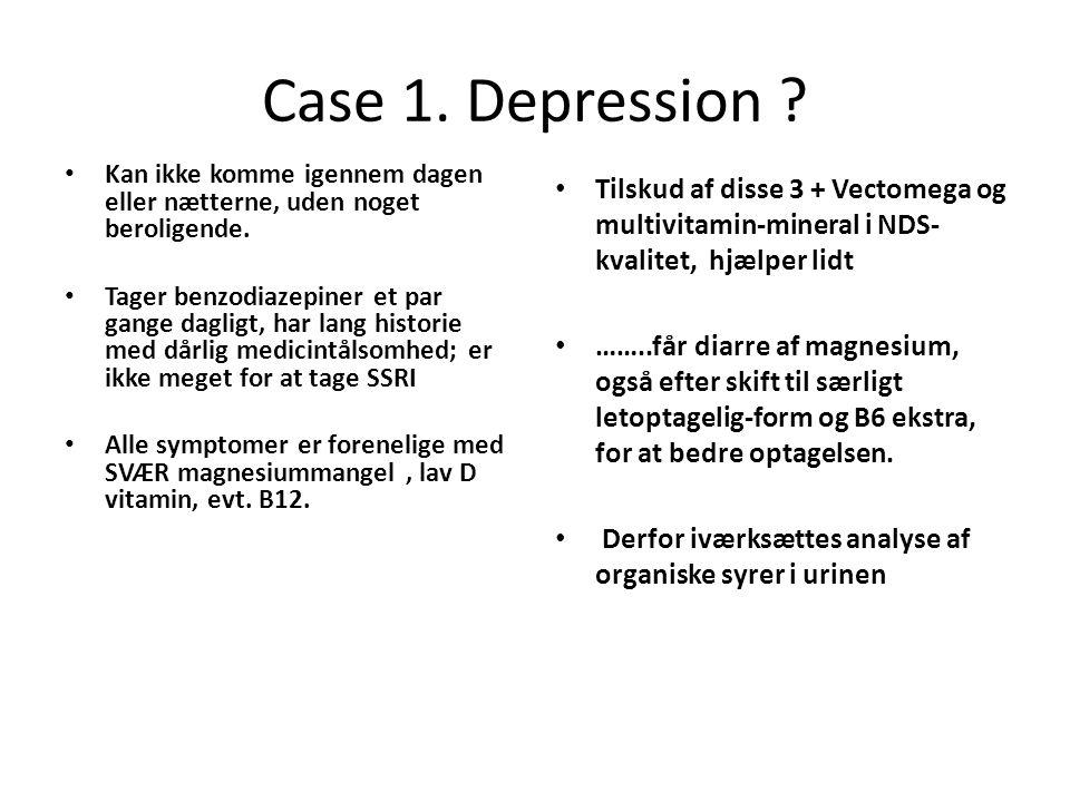 Case 1. Depression Kan ikke komme igennem dagen eller nætterne, uden noget beroligende.