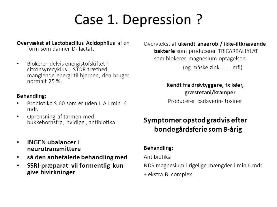 Case 1. Depression Overvækst af ukendt anaerob / ikke-iltkrævende bakterie som producerer TRICARBALLYLAT som blokerer magnesium-optagelsen.