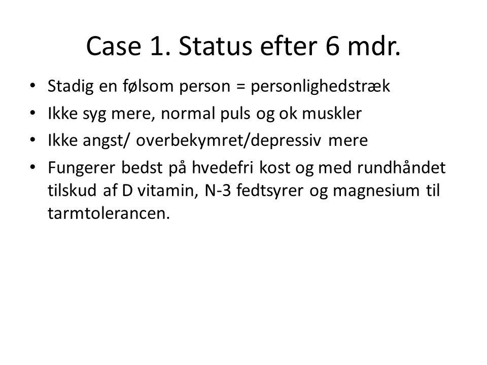 Case 1. Status efter 6 mdr. Stadig en følsom person = personlighedstræk. Ikke syg mere, normal puls og ok muskler.