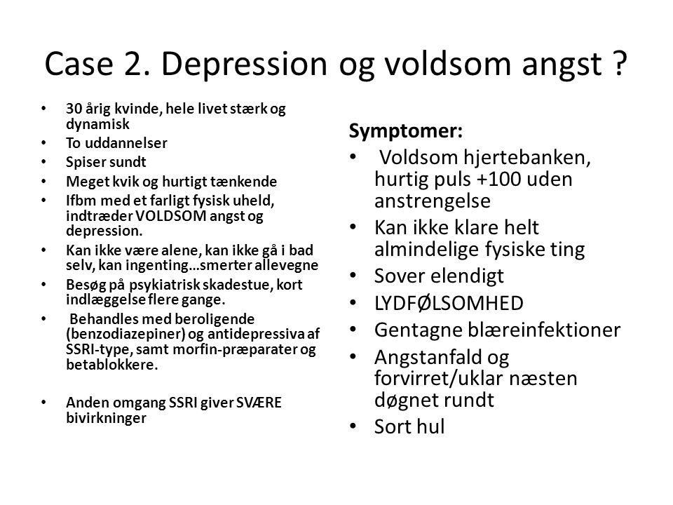Case 2. Depression og voldsom angst