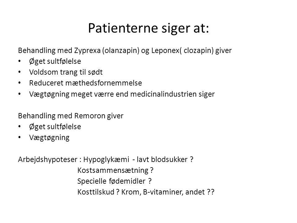 Patienterne siger at: Behandling med Zyprexa (olanzapin) og Leponex( clozapin) giver. Øget sultfølelse.