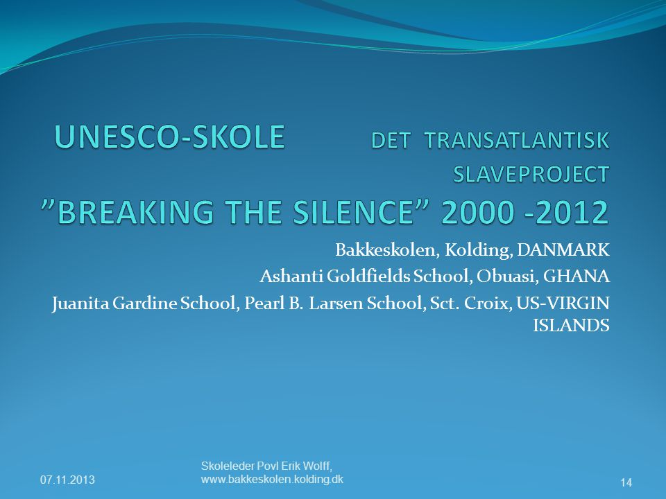 UNESCO-SKOLE DET TRANSATLANTISK SLAVEPROJECT BREAKING THE SILENCE 2000 -2012