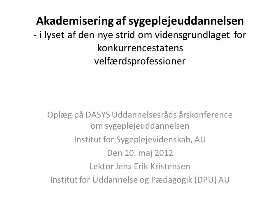 Akademisering af sygeplejeuddannelsen - i lyset af den nye strid om vidensgrundlaget for konkurrencestatens velfærdsprofessioner