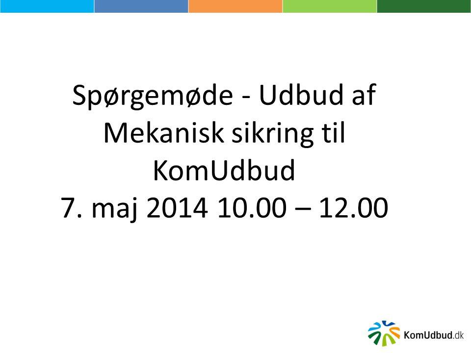 Spørgemøde - Udbud af Mekanisk sikring til KomUdbud 7. maj 2014 10