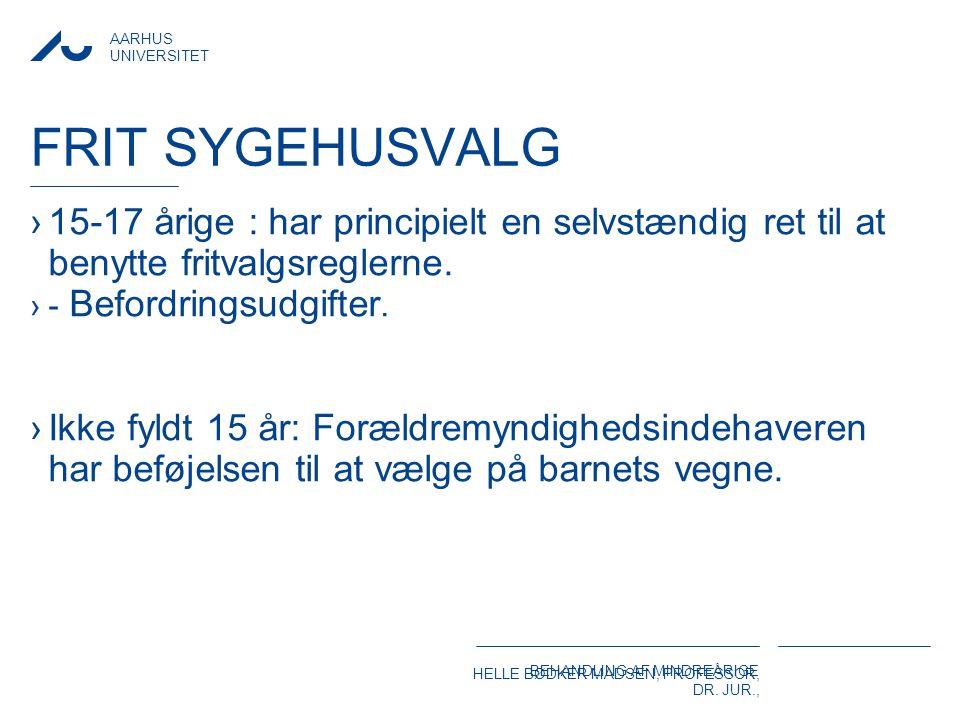Frit sygehusvalg 15-17 årige : har principielt en selvstændig ret til at benytte fritvalgsreglerne.