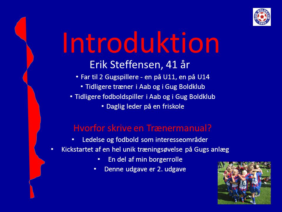 Introduktion Erik Steffensen, 41 år Hvorfor skrive en Trænermanual