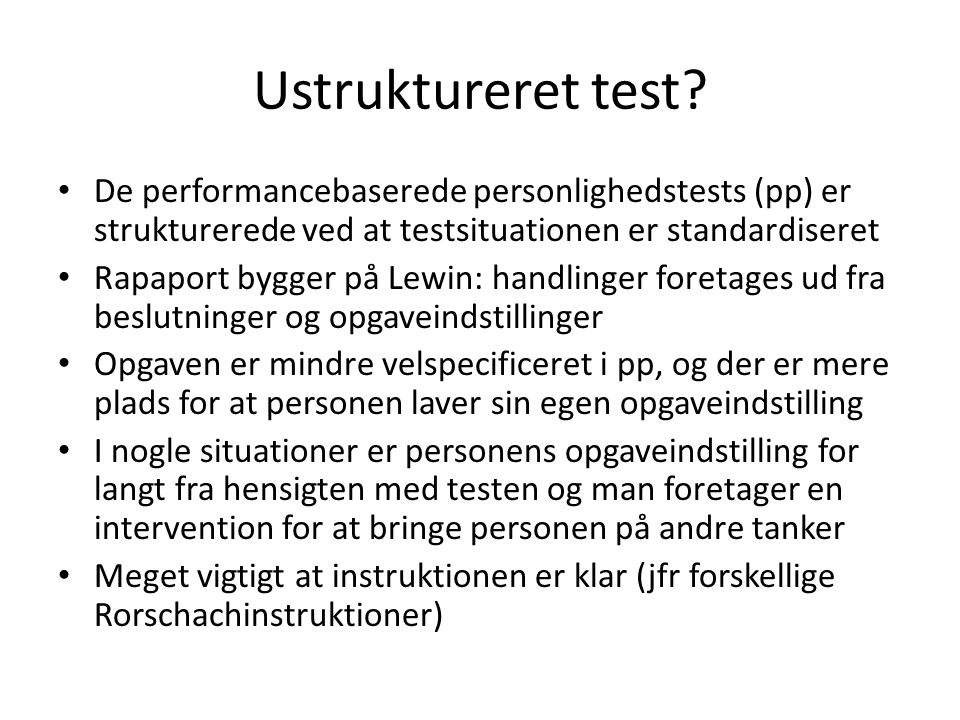 Ustruktureret test De performancebaserede personlighedstests (pp) er strukturerede ved at testsituationen er standardiseret.