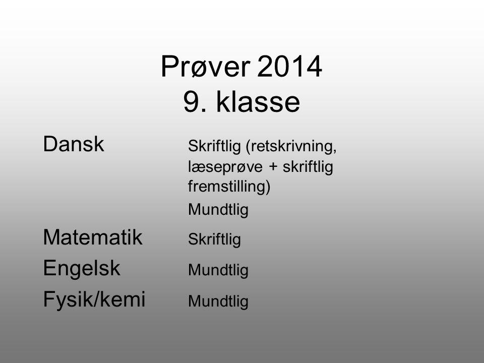 Prøver 2014 9. klasse Dansk Skriftlig (retskrivning, læseprøve + skriftlig fremstilling) Mundtlig.