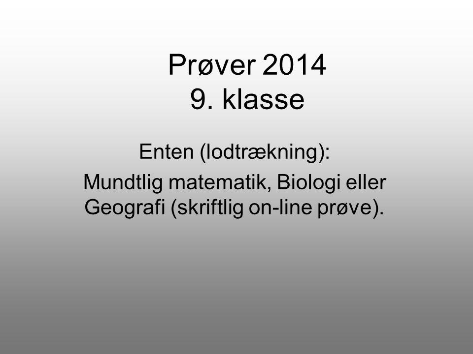Mundtlig matematik, Biologi eller Geografi (skriftlig on-line prøve).