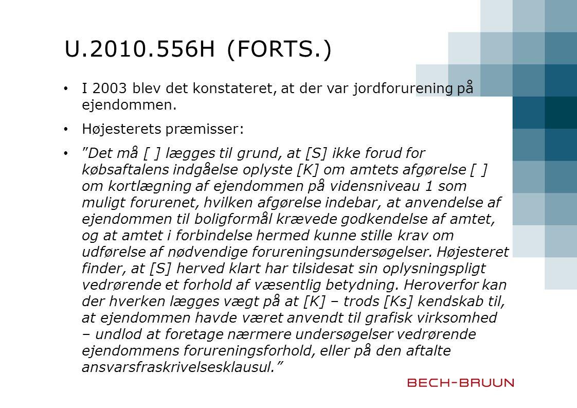 U.2010.556H (forts.) I 2003 blev det konstateret, at der var jordforurening på ejendommen. Højesterets præmisser: