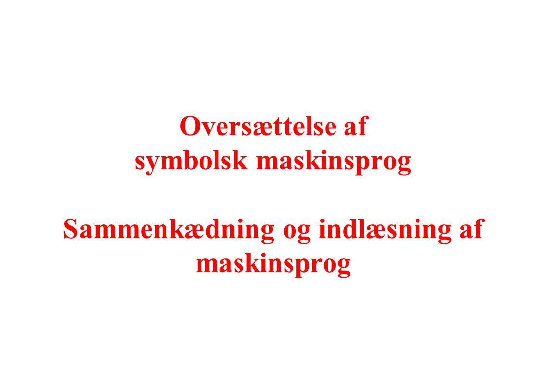 Oversættelse af symbolsk maskinsprog Sammenkædning og indlæsning af maskinsprog