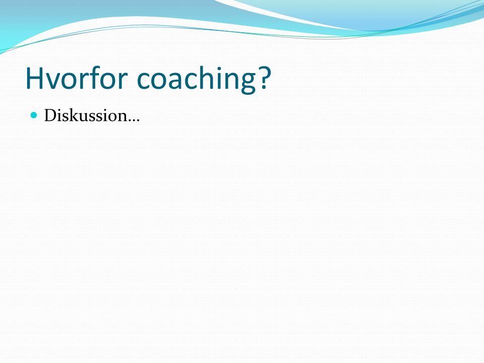 Hvorfor coaching Diskussion…