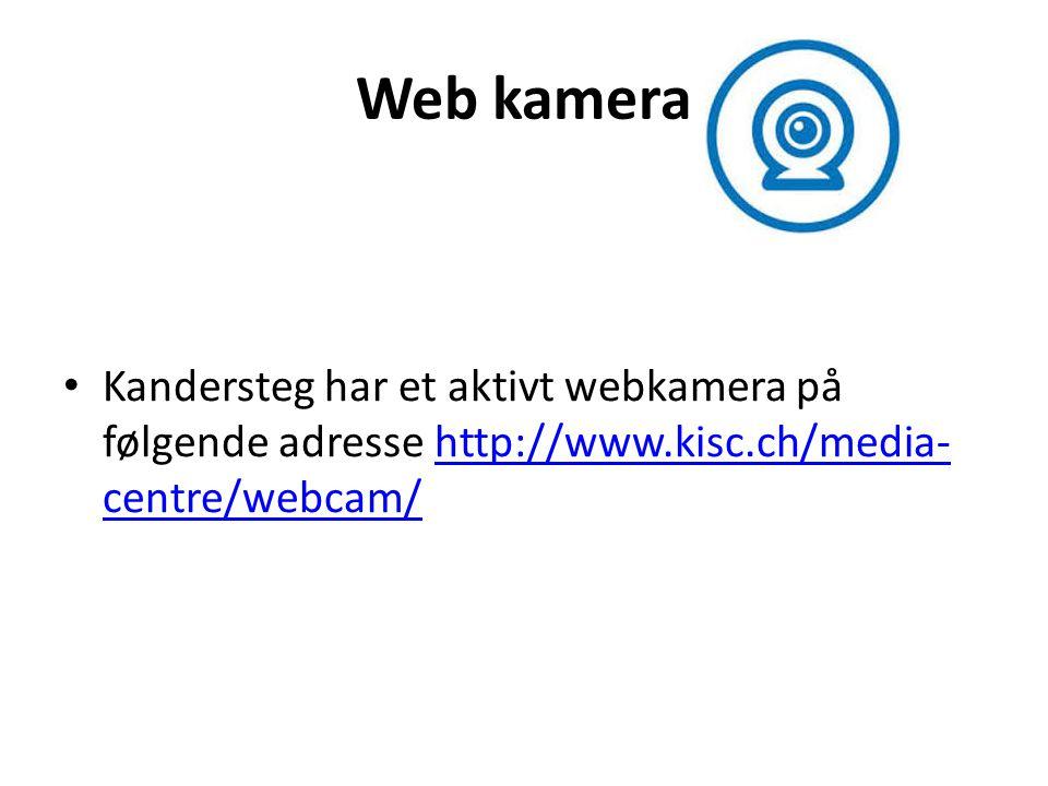 Web kamera Kandersteg har et aktivt webkamera på følgende adresse http://www.kisc.ch/media-centre/webcam/