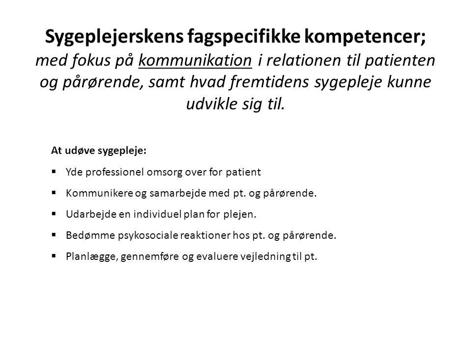Sygeplejerskens fagspecifikke kompetencer; med fokus på kommunikation i relationen til patienten og pårørende, samt hvad fremtidens sygepleje kunne udvikle sig til.