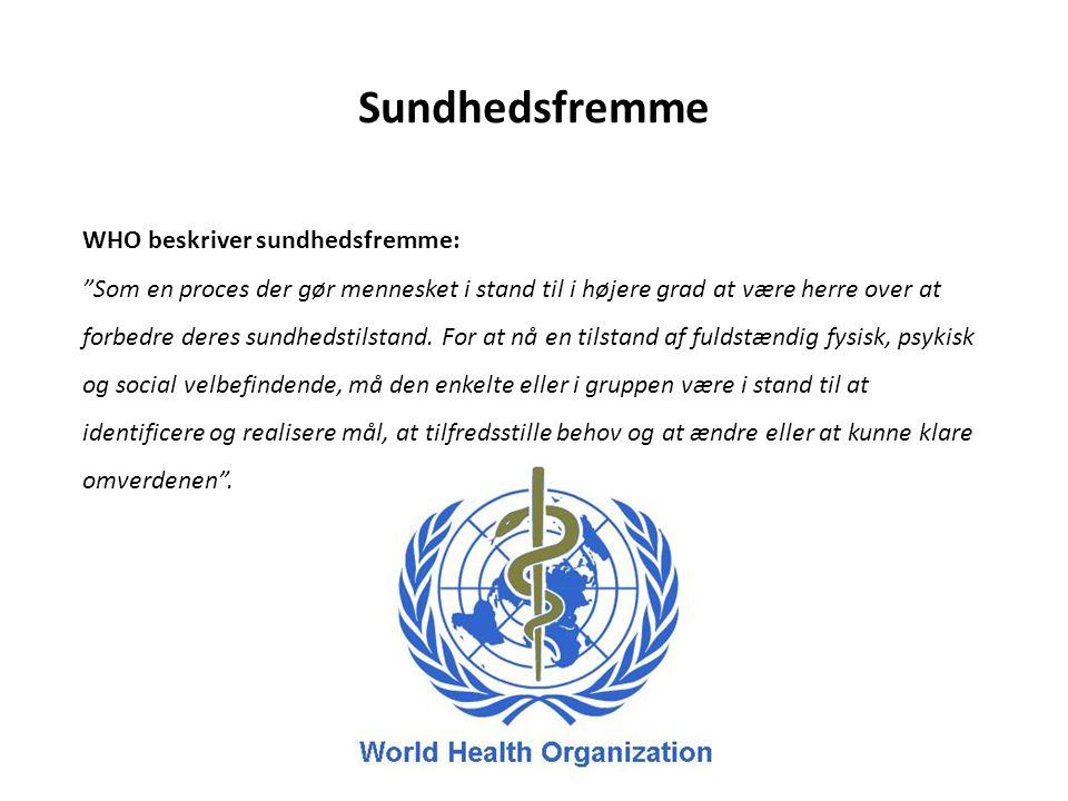 Sundhedsfremme WHO beskriver sundhedsfremme:
