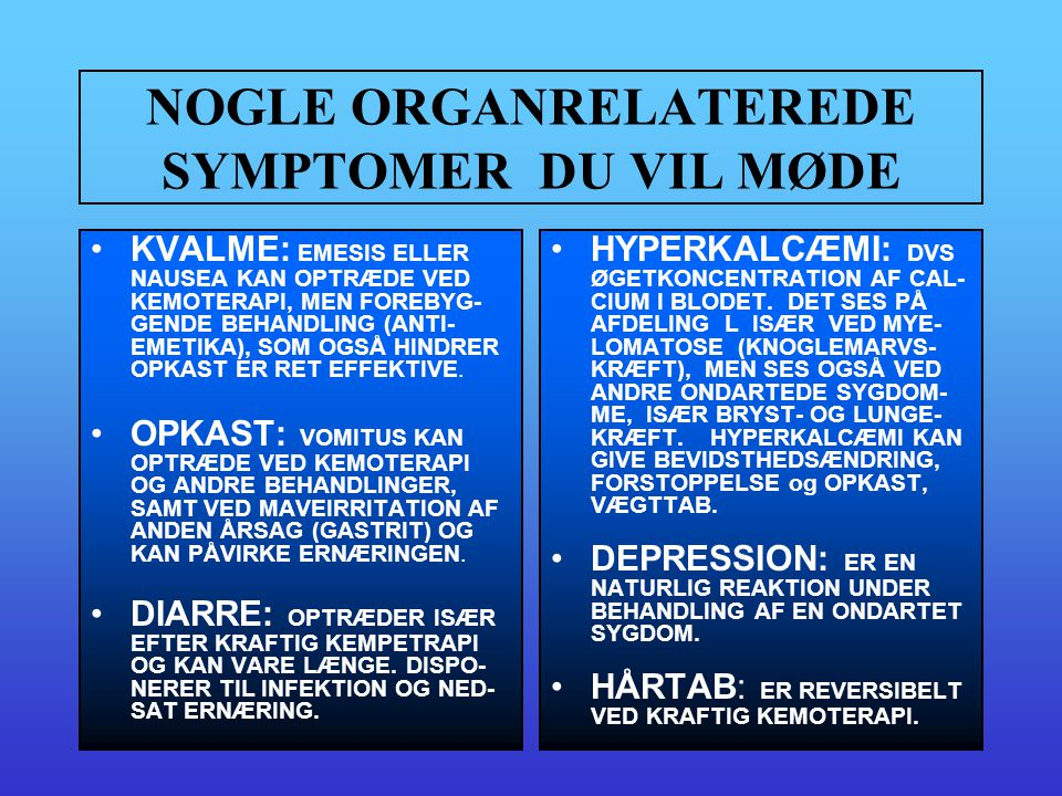 NOGLE ORGANRELATEREDE SYMPTOMER DU VIL MØDE