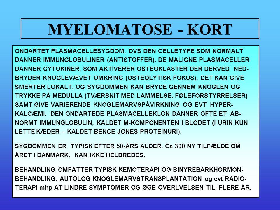MYELOMATOSE - KORT ONDARTET PLASMACELLESYGDOM, DVS DEN CELLETYPE SOM NORMALT. DANNER IMMUNGLOBULINER (ANTISTOFFER). DE MALIGNE PLASMACELLER.