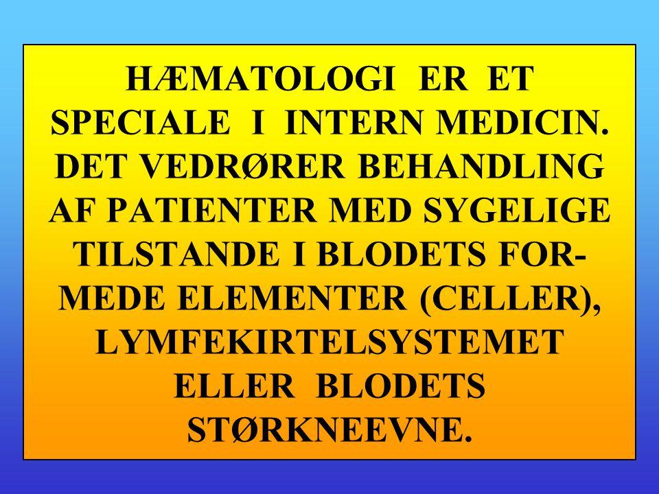 HÆMATOLOGI ER ET SPECIALE I INTERN MEDICIN