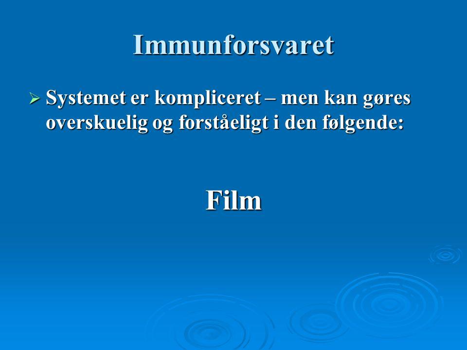 Immunforsvaret Systemet er kompliceret – men kan gøres overskuelig og forståeligt i den følgende: Film.