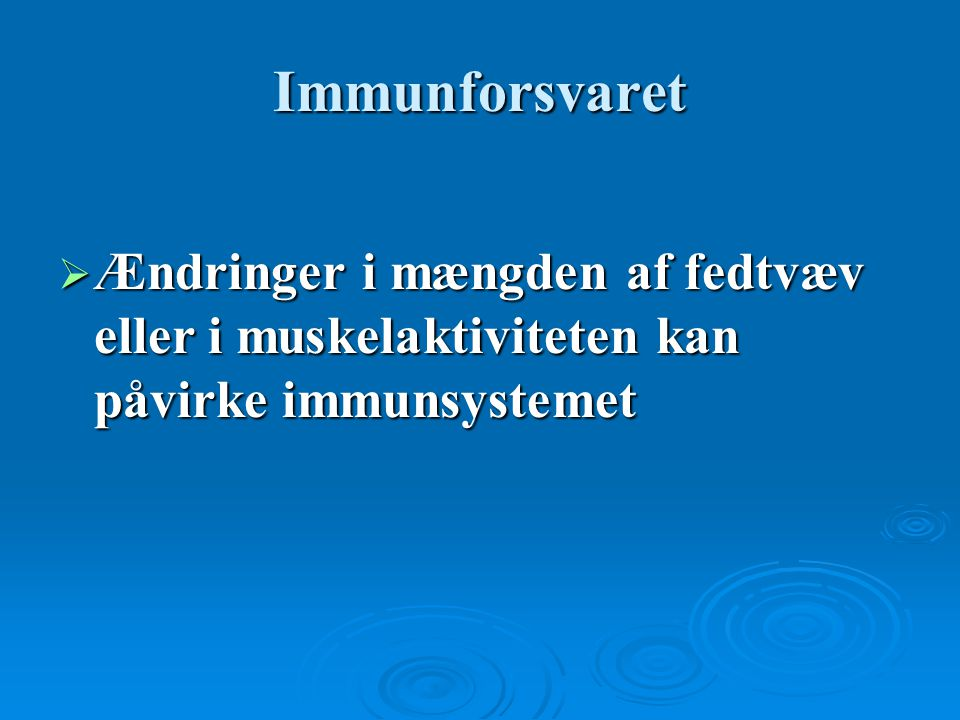 Immunforsvaret Ændringer i mængden af fedtvæv eller i muskelaktiviteten kan påvirke immunsystemet