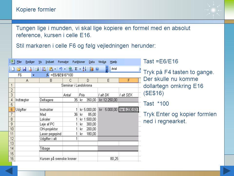 Kopiere formler Tungen lige i munden, vi skal lige kopiere en formel med en absolut reference, kursen i celle E16.