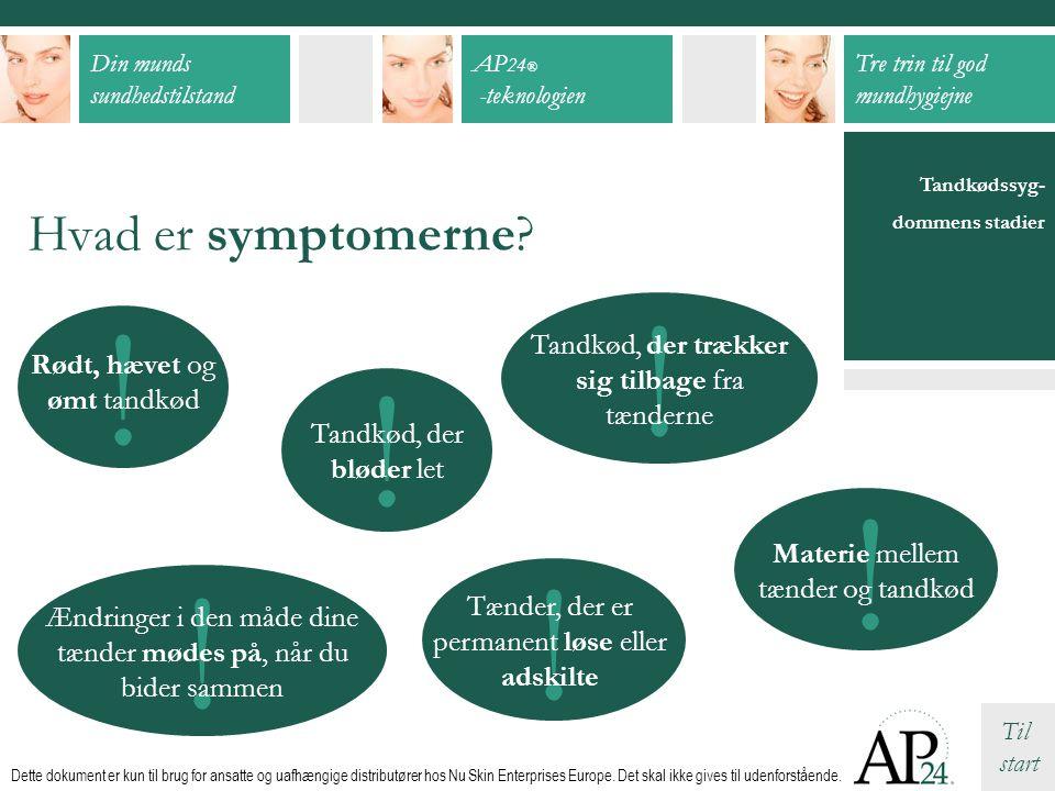 Hvad er symptomerne Tandkødssyg- dommens stadier. ! Tandkød, der trækker sig tilbage fra tænderne.
