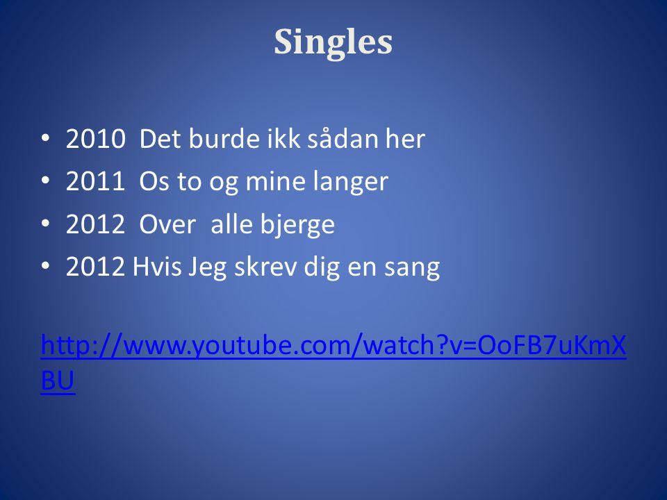 Singles 2010 Det burde ikk sådan her 2011 Os to og mine langer