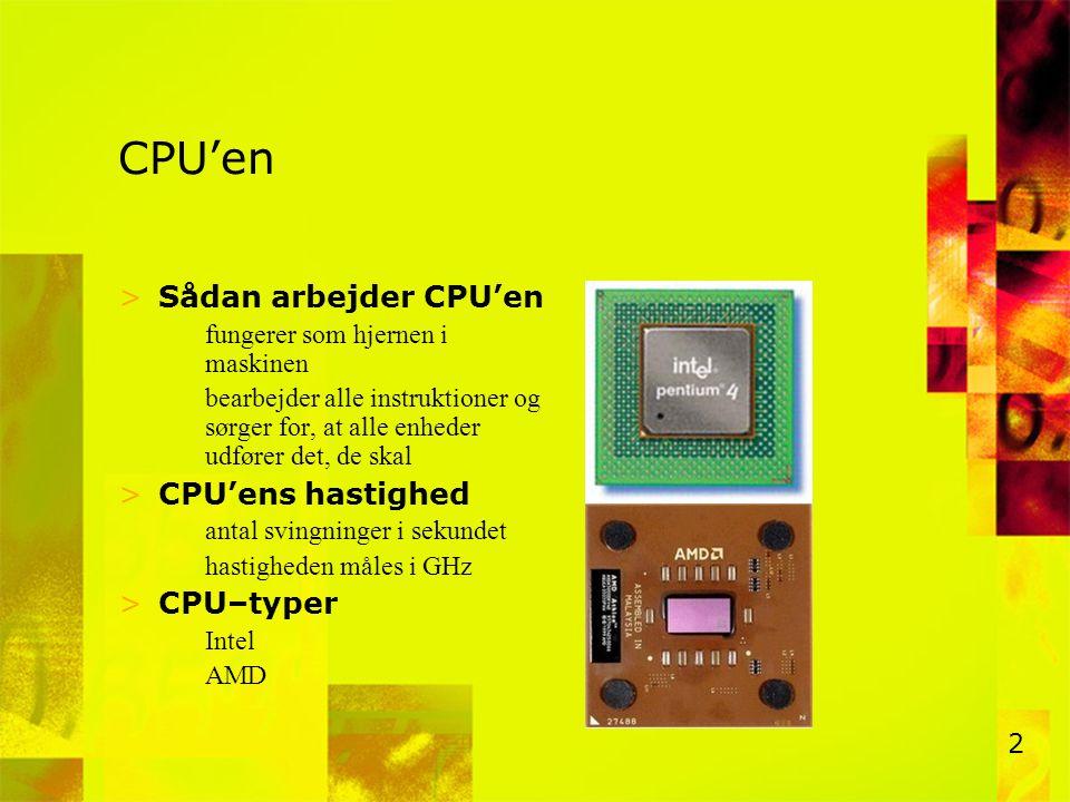 CPU'en Sådan arbejder CPU'en CPU'ens hastighed CPU–typer