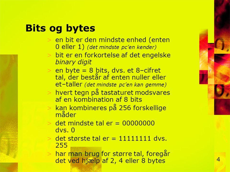 Bits og bytes en bit er den mindste enhed (enten 0 eller 1) (det mindste pc'en kender) bit er en forkortelse af det engelske binary digit.