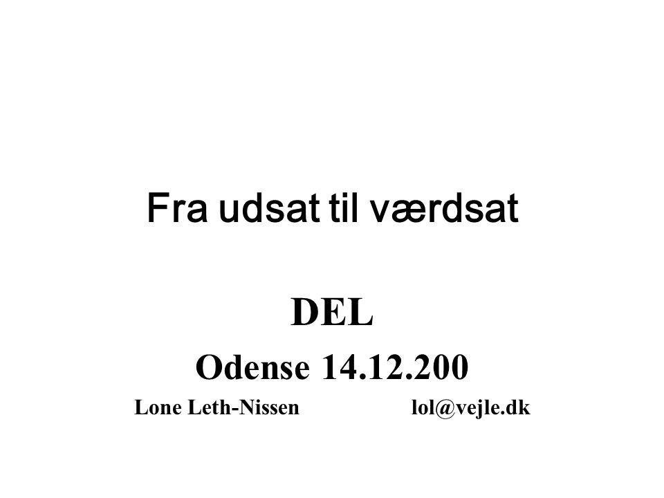 DEL Odense 14.12.200 Lone Leth-Nissen lol@vejle.dk