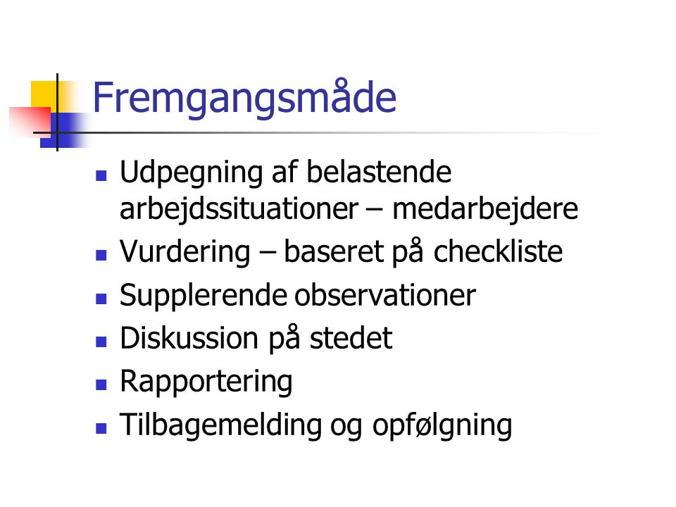 Fremgangsmåde Udpegning af belastende arbejdssituationer – medarbejdere. Vurdering – baseret på checkliste.