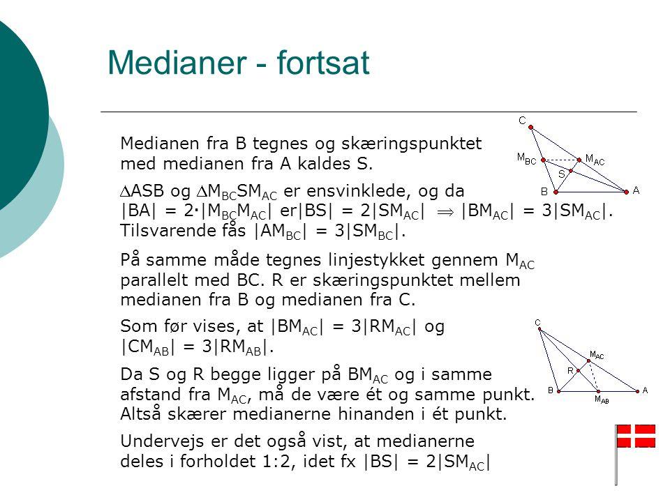 Medianer - fortsat Medianen fra B tegnes og skæringspunktet med medianen fra A kaldes S. ASB og MBCSMAC er ensvinklede, og da.