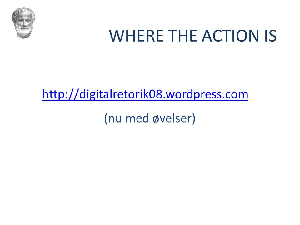 WHERE THE ACTION IS http://digitalretorik08.wordpress.com