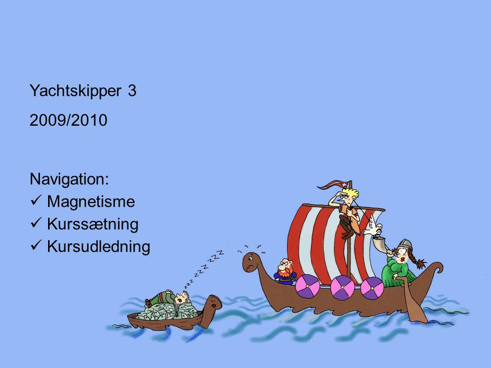 Yachtskipper 3 2009/2010 Navigation: Magnetisme Kurssætning Kursudledning