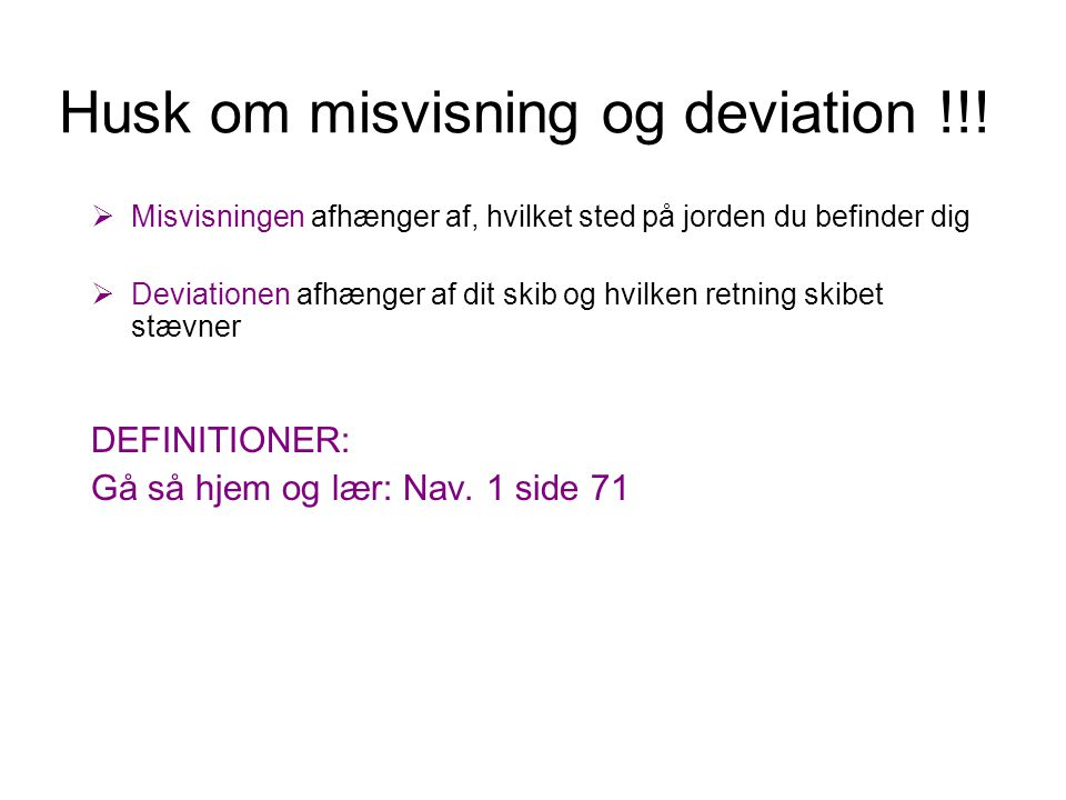 Husk om misvisning og deviation !!!