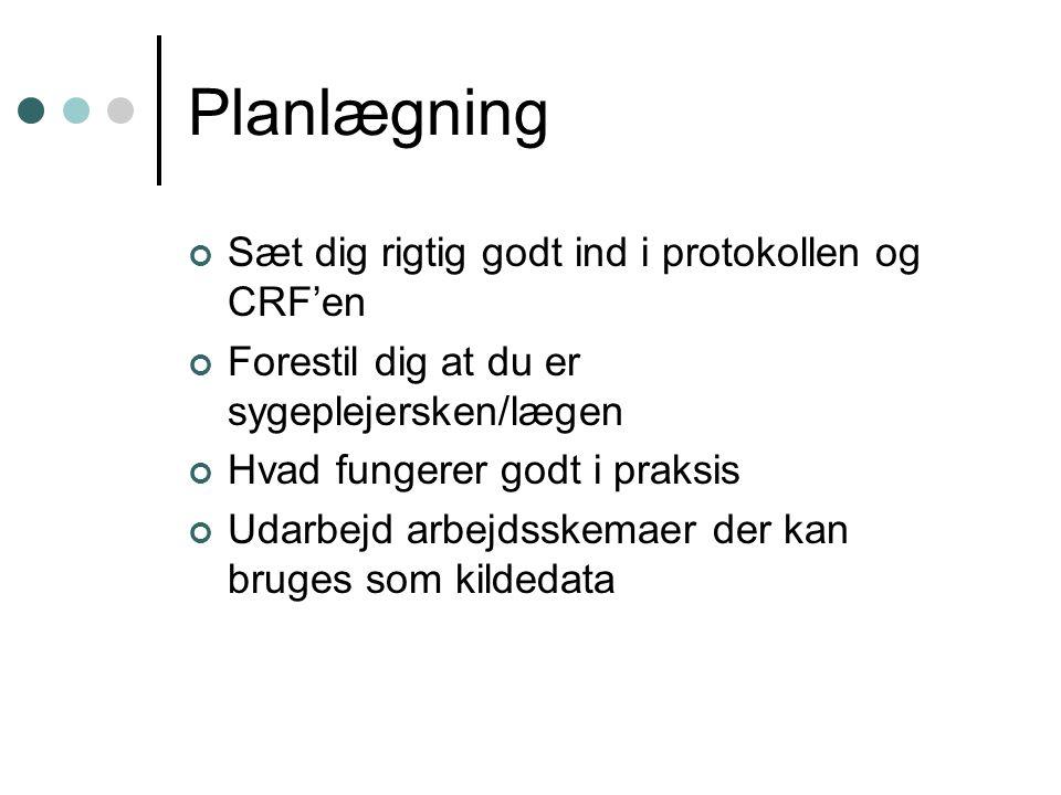 Planlægning Sæt dig rigtig godt ind i protokollen og CRF'en