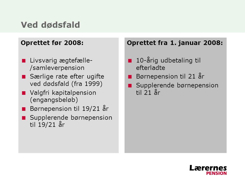 Ved dødsfald Oprettet før 2008: Livsvarig ægtefælle-/samleverpension