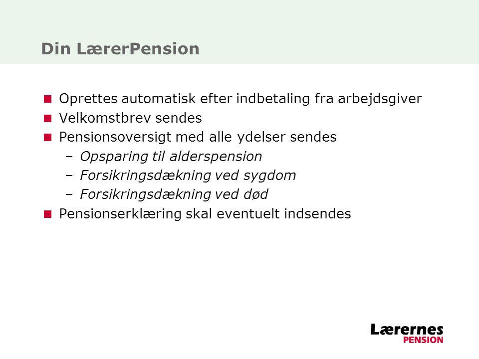 Din LærerPension Oprettes automatisk efter indbetaling fra arbejdsgiver. Velkomstbrev sendes. Pensionsoversigt med alle ydelser sendes.