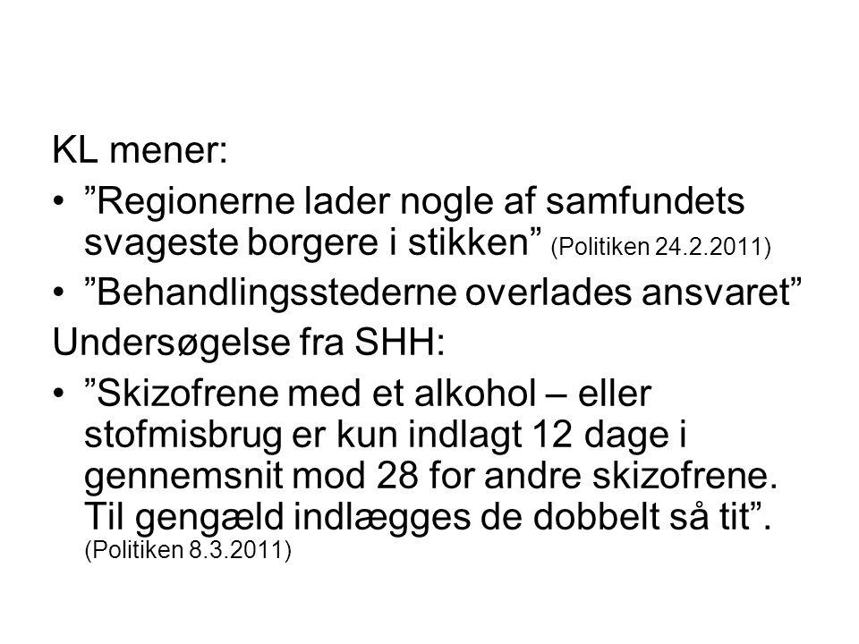 KL mener: Regionerne lader nogle af samfundets svageste borgere i stikken (Politiken 24.2.2011) Behandlingsstederne overlades ansvaret