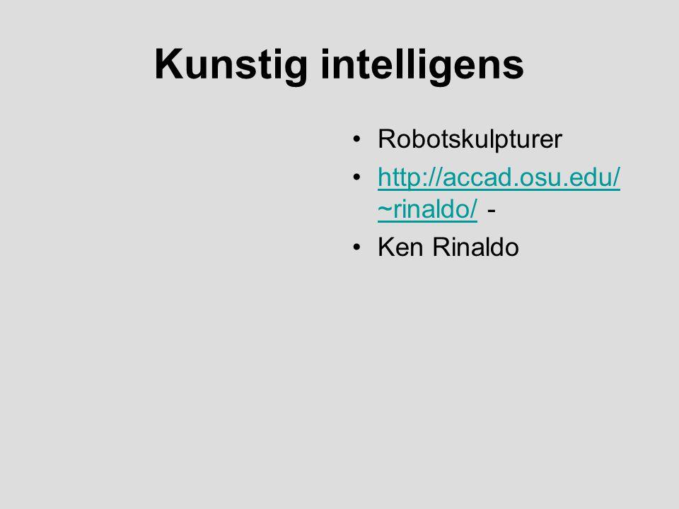 Kunstig intelligens Robotskulpturer http://accad.osu.edu/~rinaldo/ -