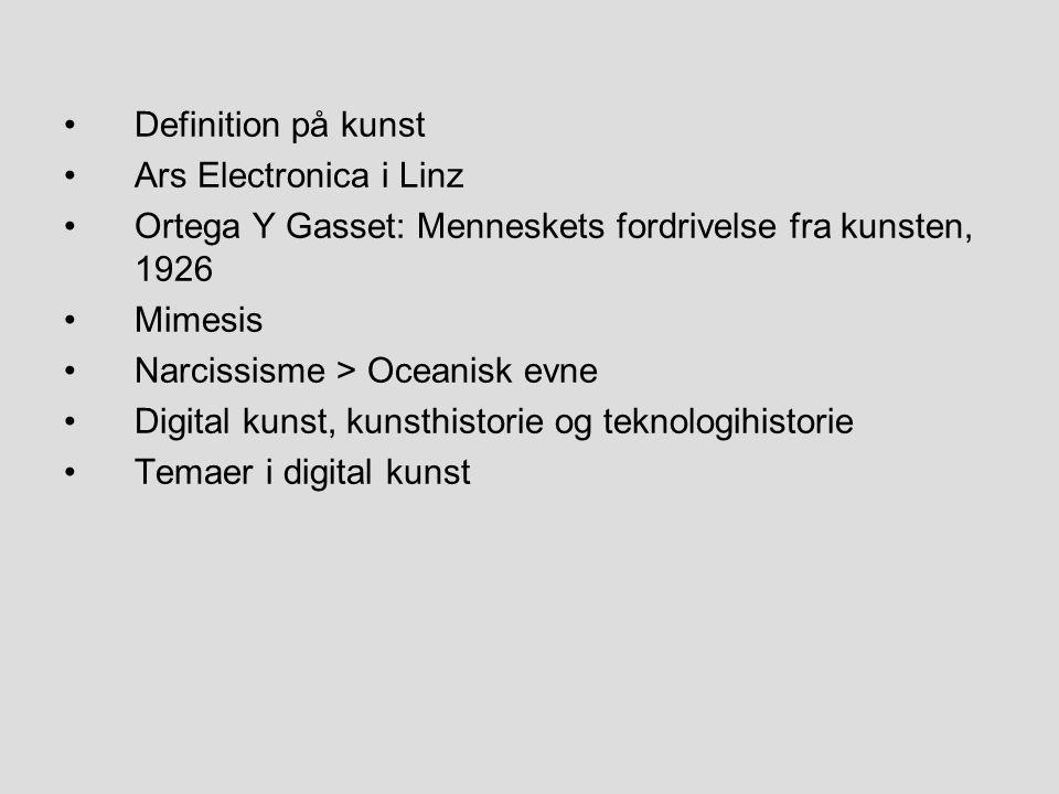 Definition på kunst Ars Electronica i Linz. Ortega Y Gasset: Menneskets fordrivelse fra kunsten, 1926.