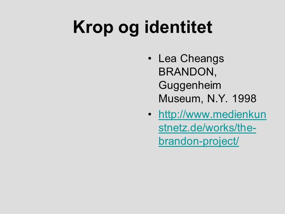 Krop og identitet Lea Cheangs BRANDON, Guggenheim Museum, N.Y. 1998