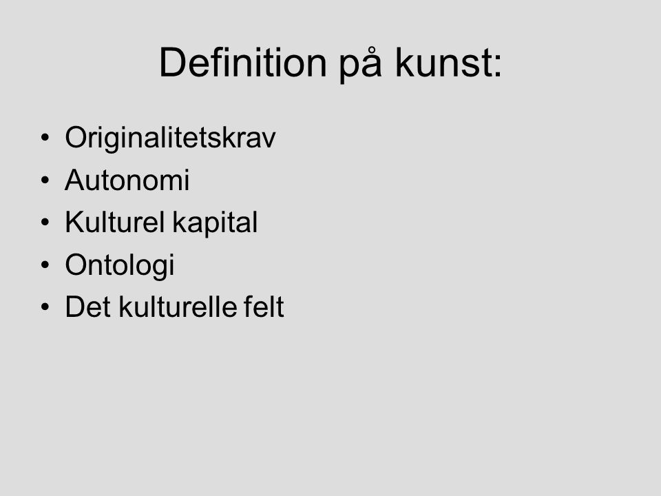 Definition på kunst: Originalitetskrav Autonomi Kulturel kapital