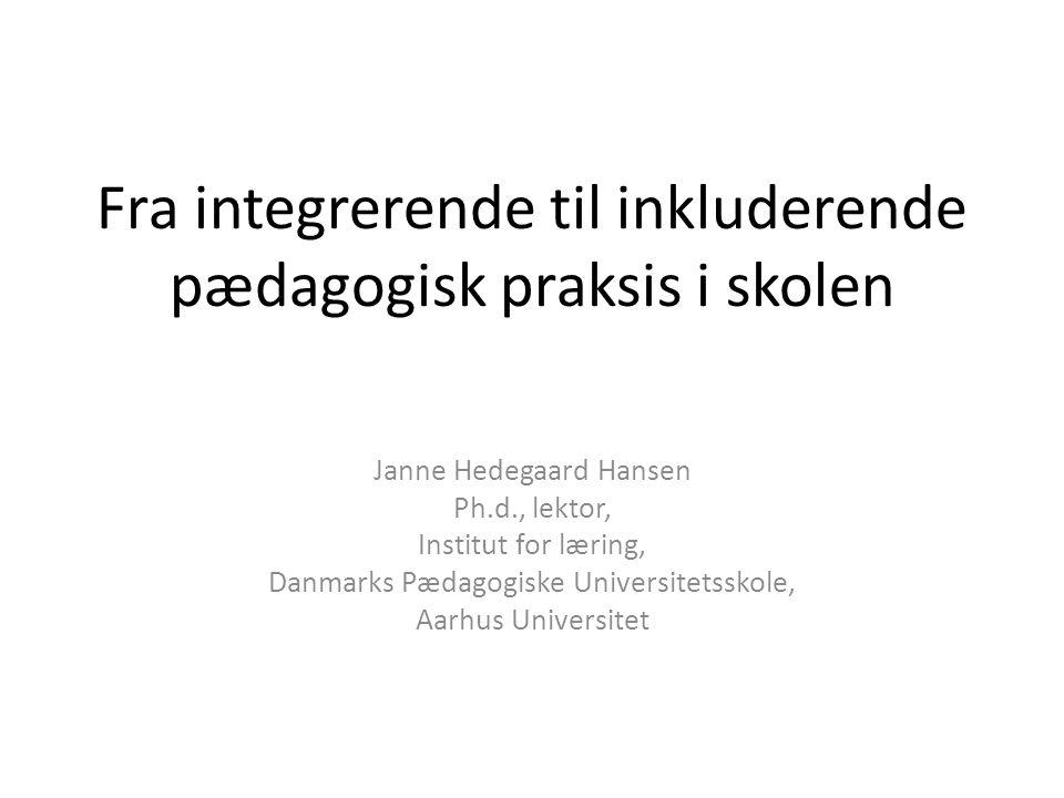 Fra integrerende til inkluderende pædagogisk praksis i skolen
