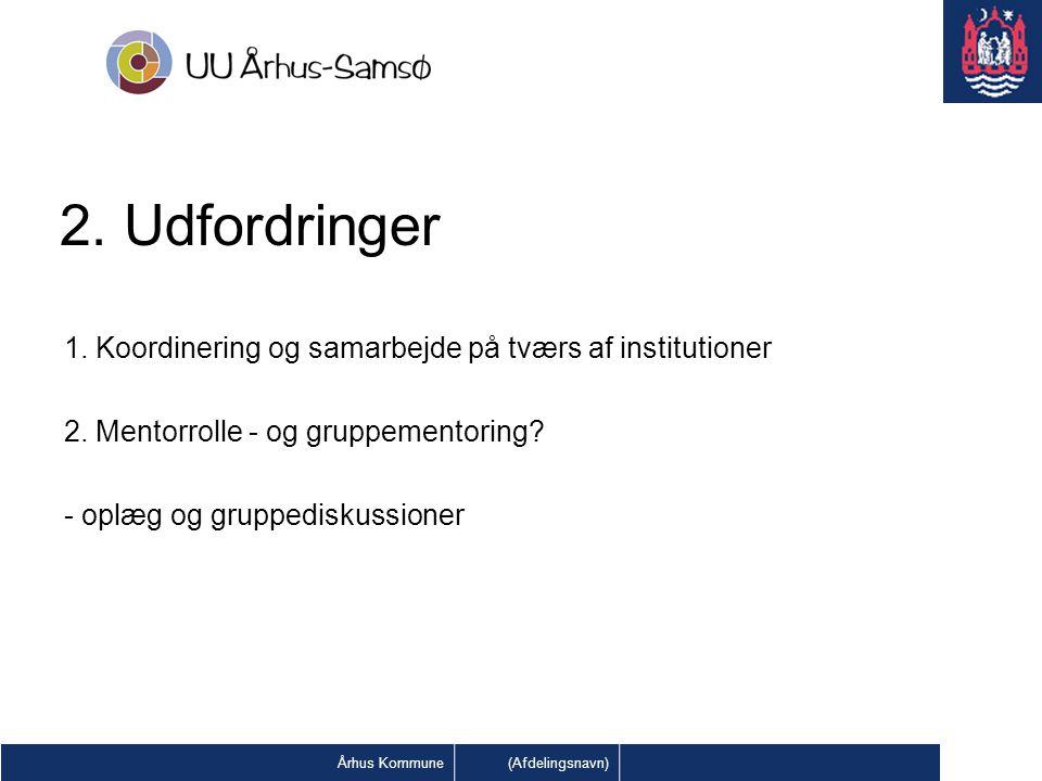 2. Udfordringer 1. Koordinering og samarbejde på tværs af institutioner 2.