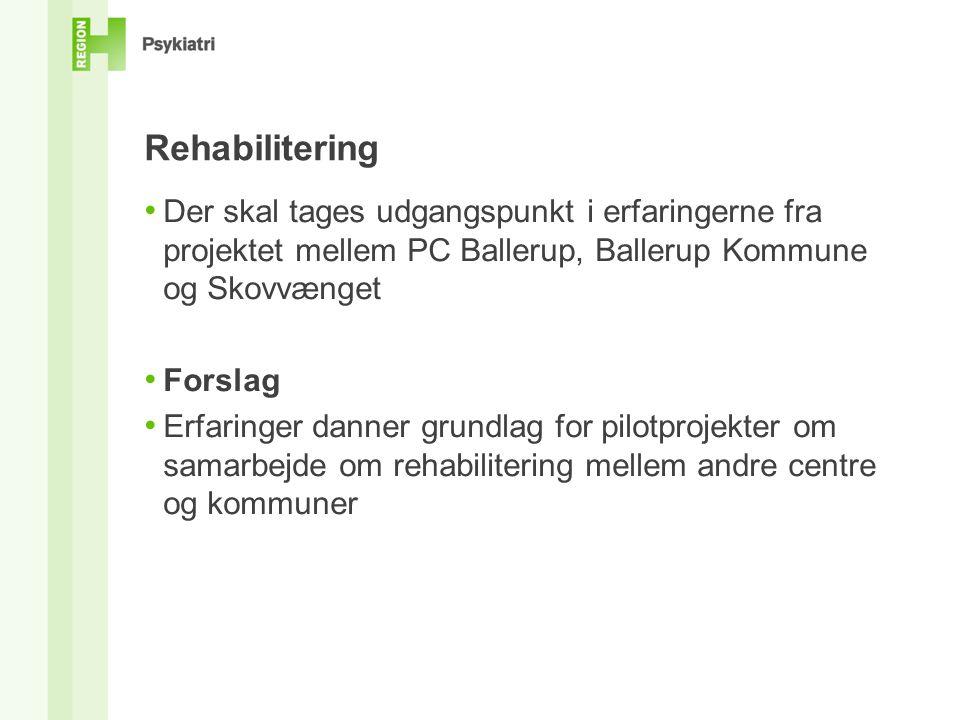 Rehabilitering Der skal tages udgangspunkt i erfaringerne fra projektet mellem PC Ballerup, Ballerup Kommune og Skovvænget.