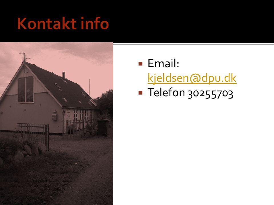 Kontakt info Email: kjeldsen@dpu.dk Telefon 30255703