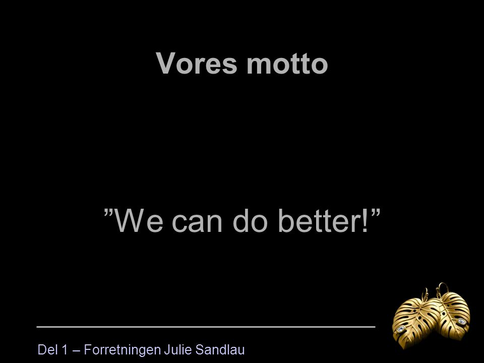Vores motto We can do better! Del 1 – Forretningen Julie Sandlau