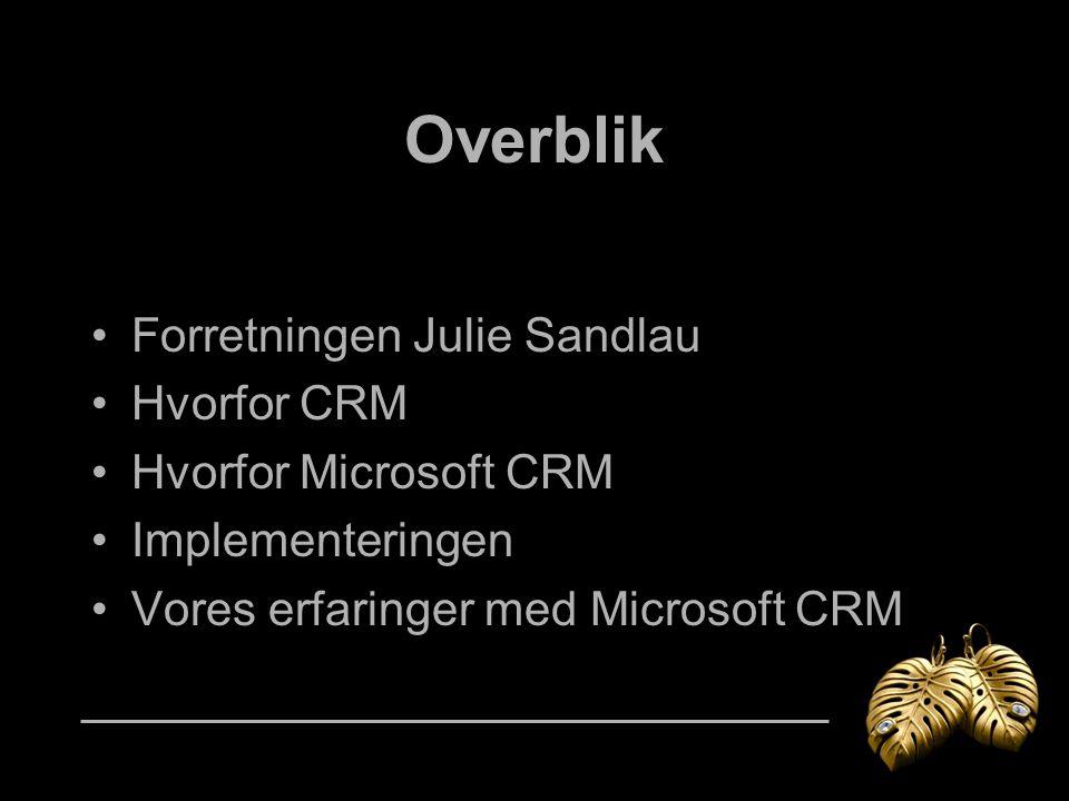 Overblik Forretningen Julie Sandlau Hvorfor CRM Hvorfor Microsoft CRM