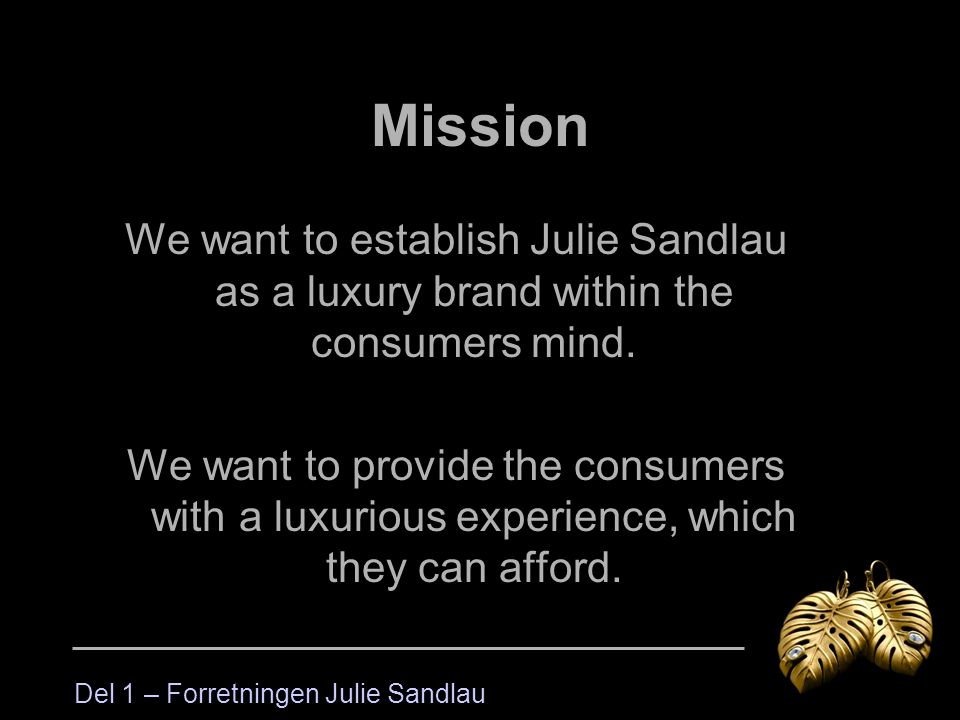 Mission We want to establish Julie Sandlau as a luxury brand within the consumers mind.